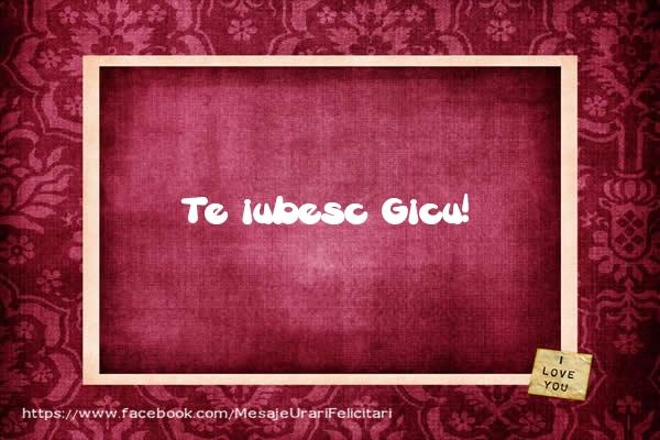 Felicitari de dragoste - Te iubesc Gicu!