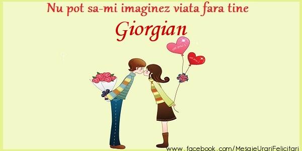Felicitari de dragoste - Nu pot sa-mi imaginez viata fara tine Giorgian