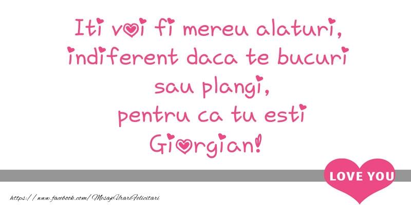 Felicitari de dragoste - Iti voi fi mereu alaturi, indiferent daca te bucuri  sau plangi, pentru ca tu esti Giorgian!