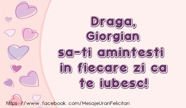 Felicitari de dragoste - Draga, Giorgian sa-ti amintesti in fiecare zi ca te iubesc!