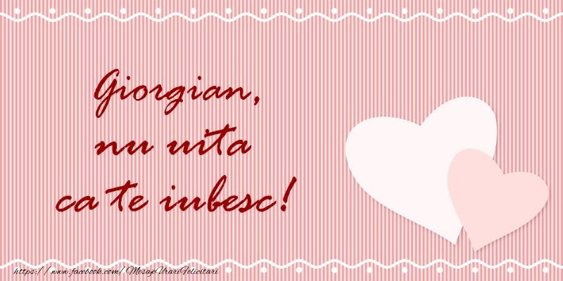 Felicitari de dragoste - Giorgian nu uita ca te iubesc!