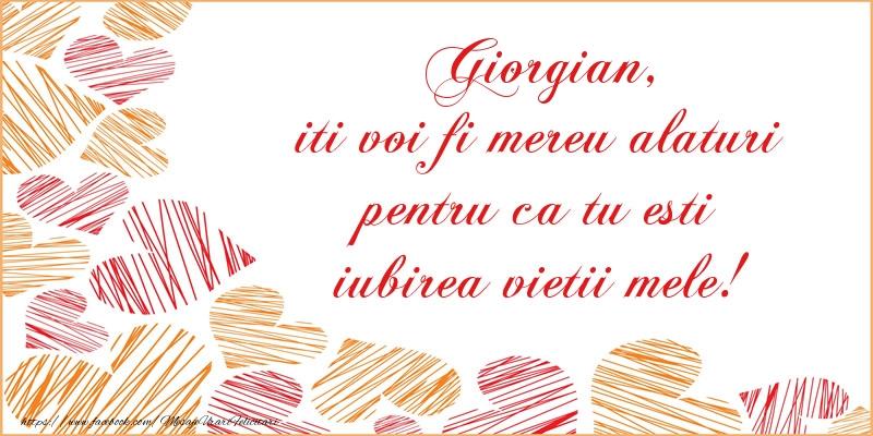 Felicitari de dragoste - Giorgian, iti voi fi mereu alaturi pentru ca tu esti iubirea vietii mele!
