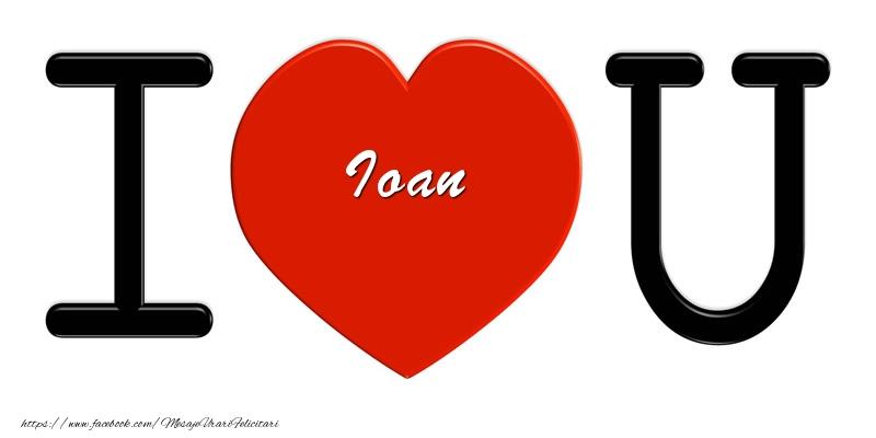 Felicitari de dragoste - Ioan I love you!