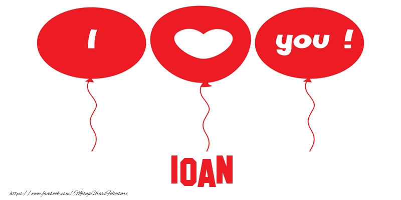 Felicitari de dragoste - I love you Ioan!