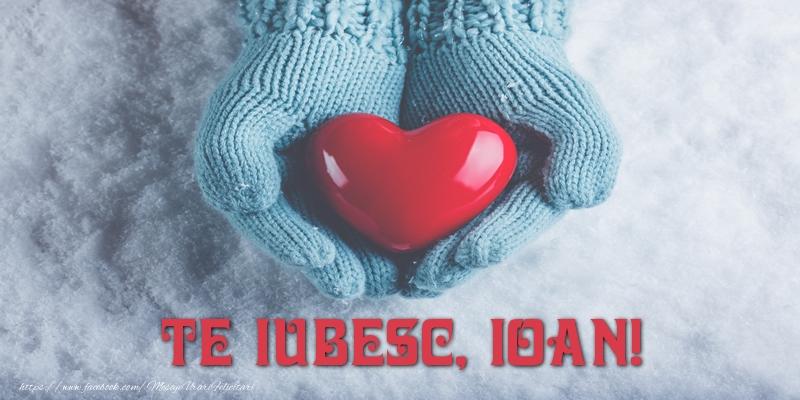 Felicitari de dragoste - TE IUBESC, Ioan!