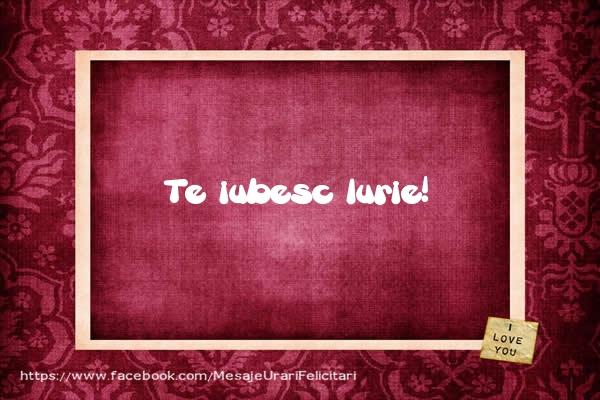 Felicitari de dragoste - Te iubesc Iurie!