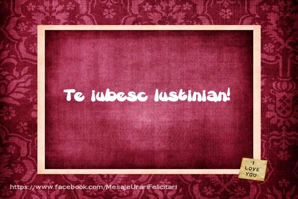 Felicitari de dragoste - Te iubesc Iustinian!