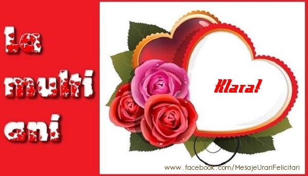 Felicitari de dragoste - La multi ani Klara!