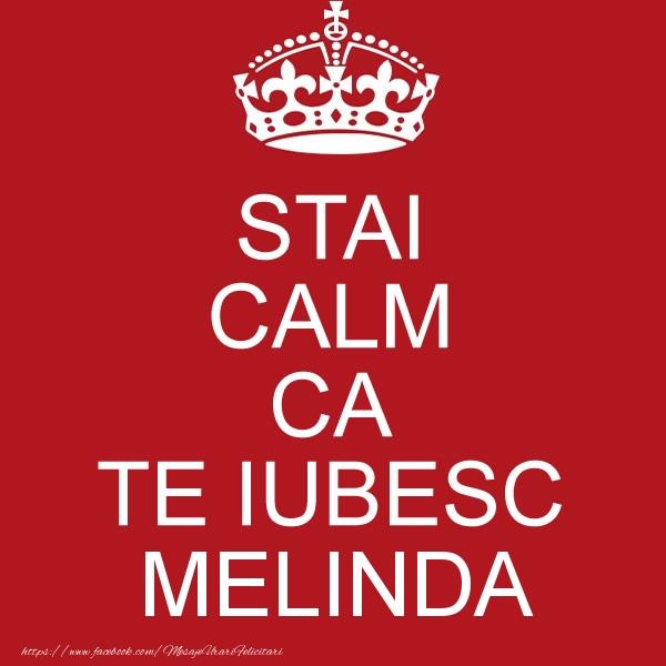 Felicitari de dragoste - STAI CALM CA TE IUBESC Melinda!
