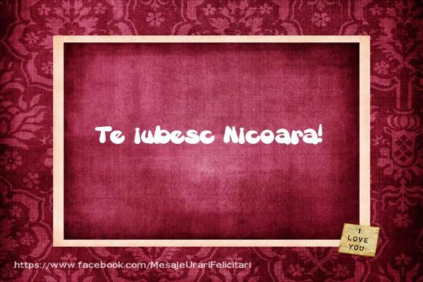 Felicitari de dragoste - Te iubesc Nicoara!