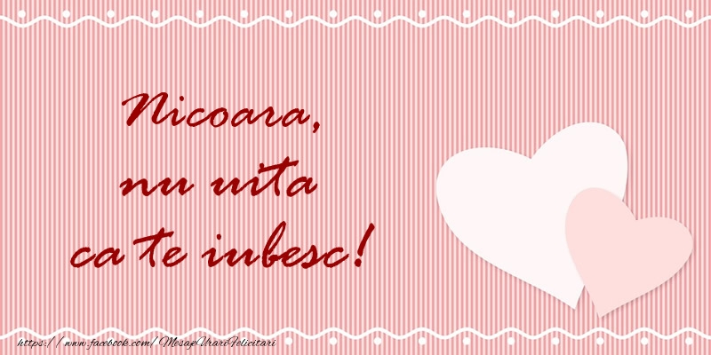 Felicitari de dragoste - Nicoara nu uita ca te iubesc!