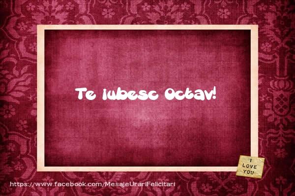 Felicitari de dragoste - Te iubesc Octav!