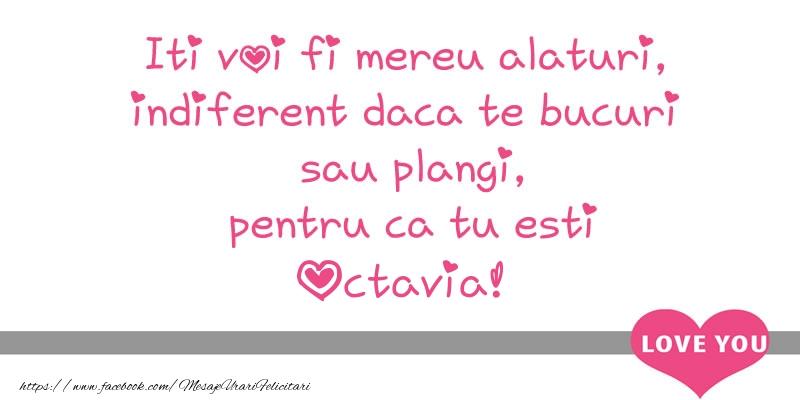 Felicitari de dragoste - Iti voi fi mereu alaturi, indiferent daca te bucuri  sau plangi, pentru ca tu esti Octavia!