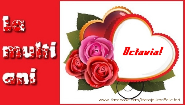 Felicitari de dragoste - La multi ani Octavia!