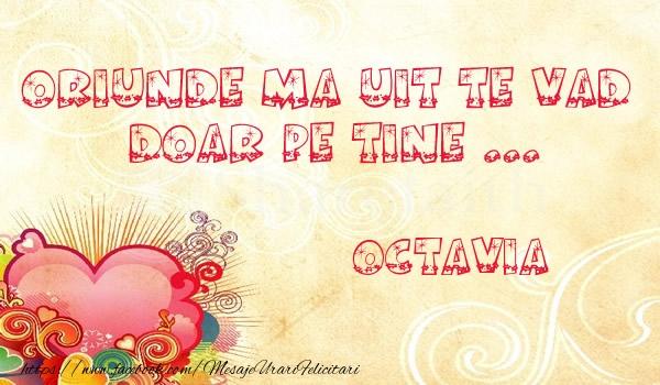 Felicitari de dragoste - Oriunde ma uit te vad  doar pe tine Octavia!