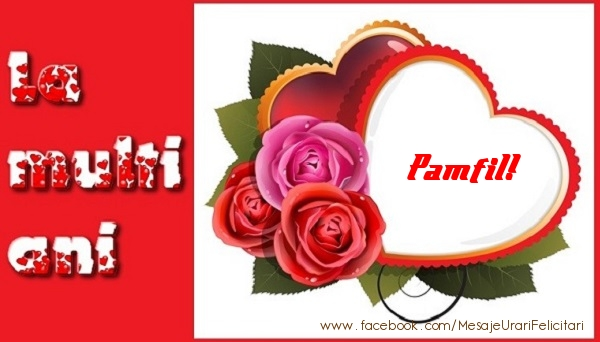 Felicitari de dragoste - La multi ani Pamfil!