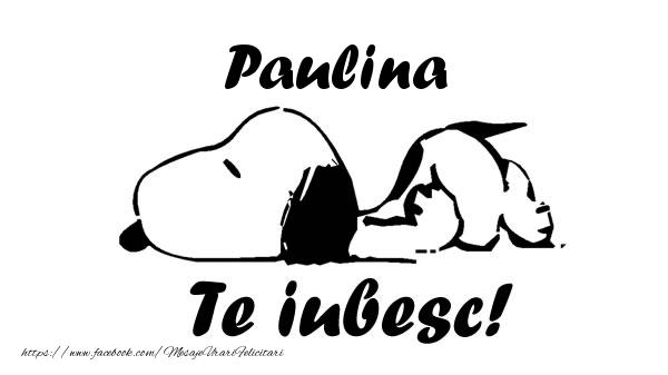 Felicitari de dragoste - Paulina Te iubesc!