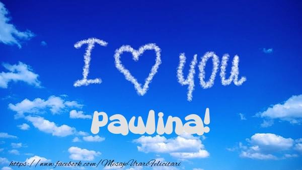 Felicitari de dragoste - I Love You Paulina!