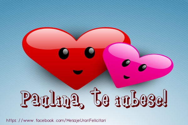 Felicitari de dragoste - Paulina, te iubesc!