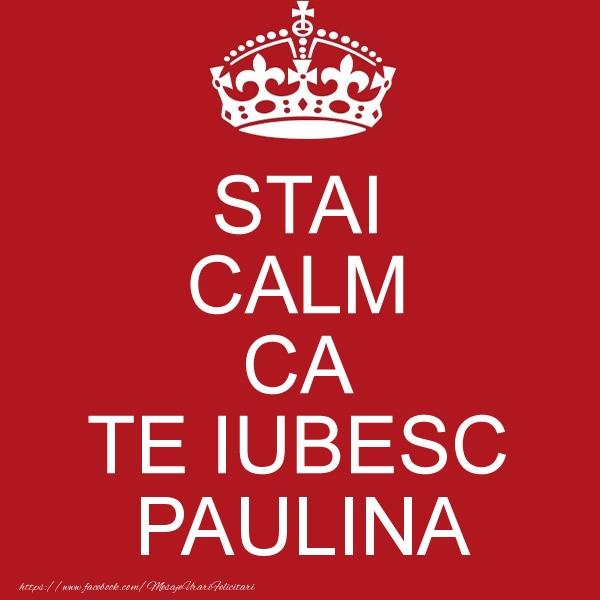 Felicitari de dragoste - STAI CALM CA TE IUBESC Paulina!
