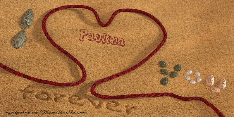 Felicitari de dragoste - Paulina I love you, forever!