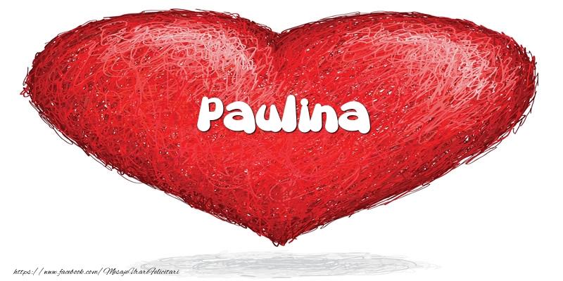Felicitari de dragoste - Pentru Paulina din inima