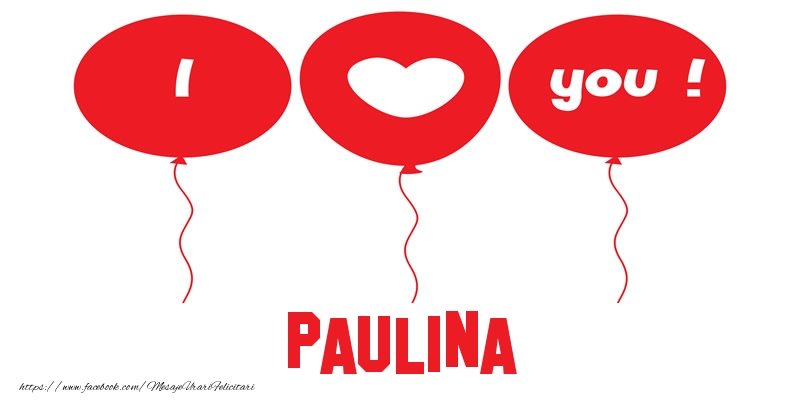 Felicitari de dragoste - I love you Paulina!