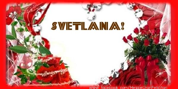 Felicitari de dragoste - Love Svetlana!