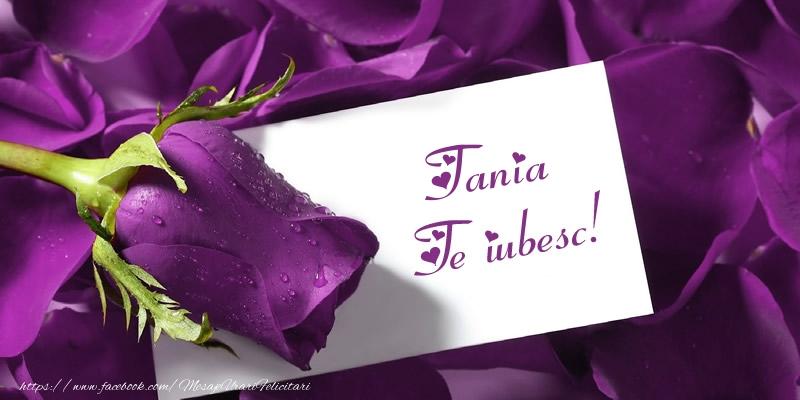 Felicitari de dragoste - Tania Te iubesc!