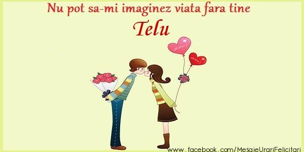 Felicitari de dragoste - Nu pot sa-mi imaginez viata fara tine Telu