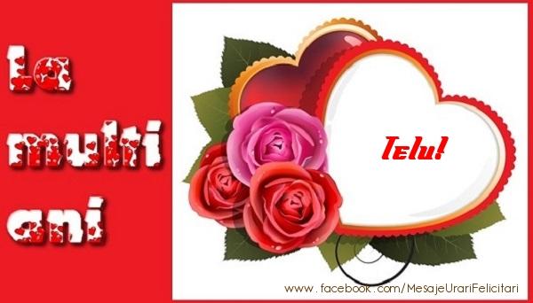 Felicitari de dragoste - La multi ani Telu!