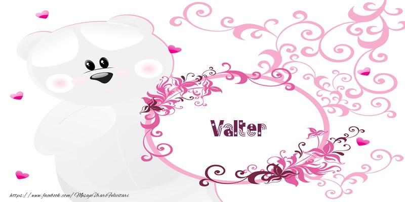 Felicitari de dragoste - Valter Te iubesc!