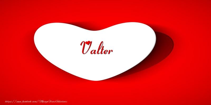 Felicitari de dragoste - Valter inima