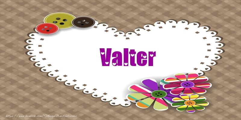 Felicitari de dragoste - Pentru Valter din inima