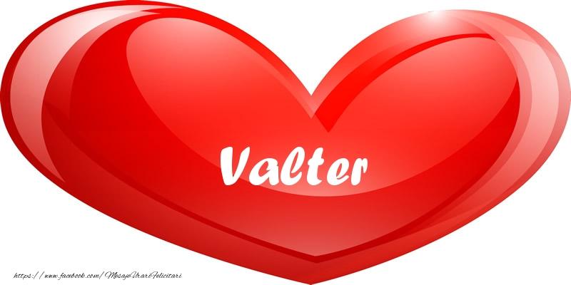Felicitari de dragoste - Numele Valter in inima