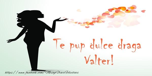 Felicitari de dragoste - Te pup dulce draga Valter!