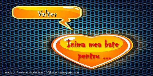 Felicitari de dragoste - Inima mea bate pentru ... Valter