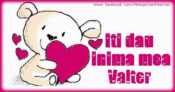 Felicitari de dragoste - Iti dau inima mea Valter