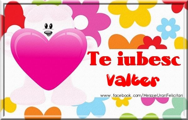 Felicitari de dragoste - Te iubesc Valter
