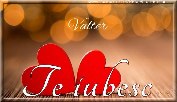 Felicitari de dragoste - Valter Te iubesc