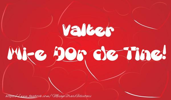 Felicitari de dragoste - Valter mi-e dor de tine!