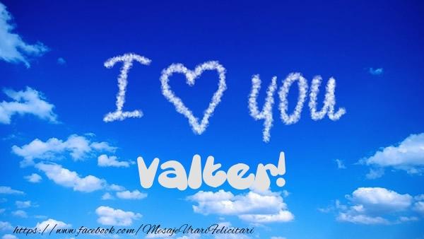 Felicitari de dragoste - I Love You Valter!