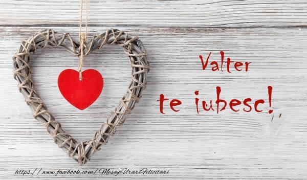 Felicitari de dragoste - Valter, Te iubesc
