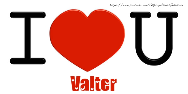 Felicitari de dragoste - I Love You Valter