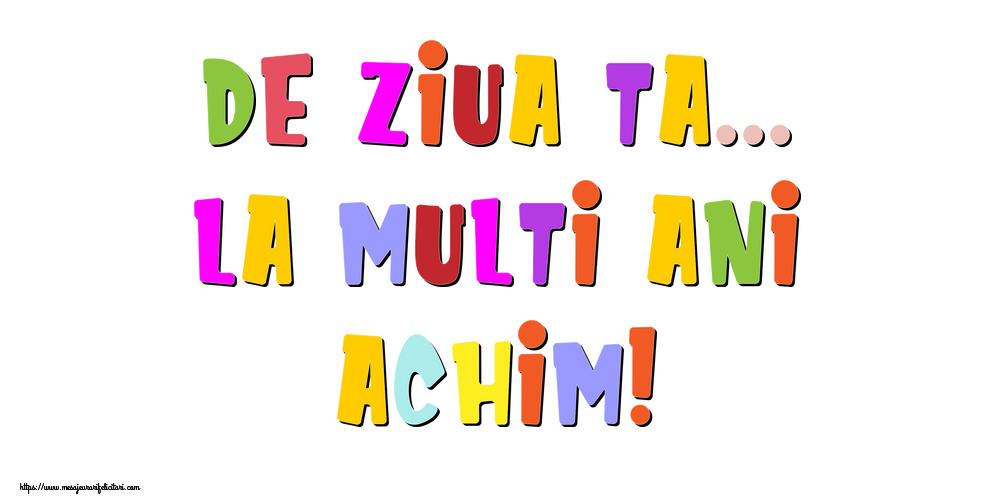 Felicitari de la multi ani - De ziua ta... La multi ani, Achim!