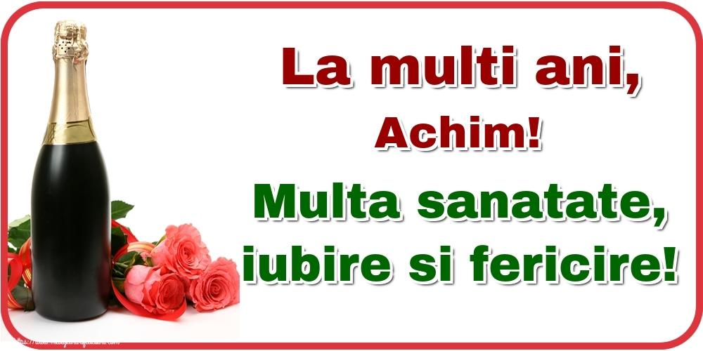 Felicitari de la multi ani - La multi ani, Achim! Multa sanatate, iubire si fericire!