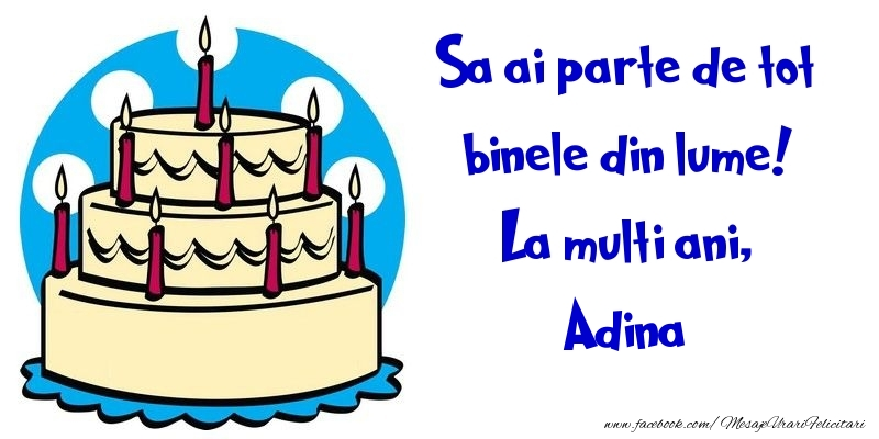 Felicitari de la multi ani - Sa ai parte de tot binele din lume! La multi ani, Adina