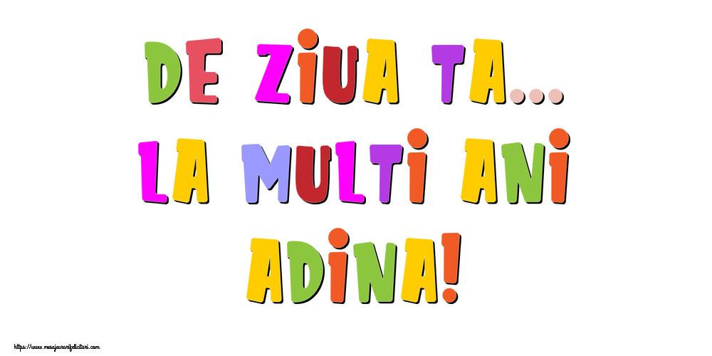 Felicitari de la multi ani - De ziua ta... La multi ani, Adina!