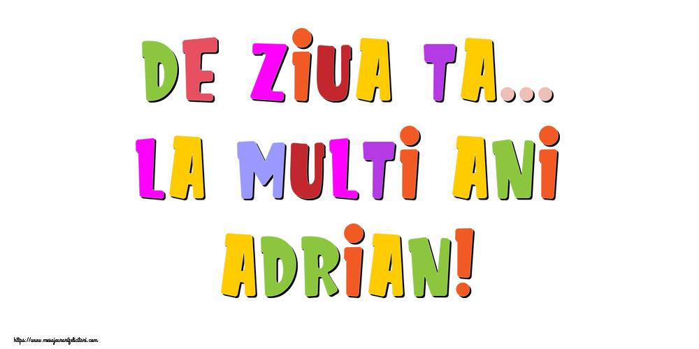 Felicitari de la multi ani - De ziua ta... La multi ani, Adrian!
