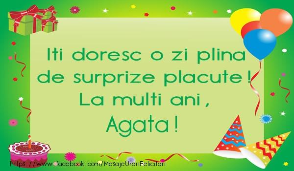 Felicitari de la multi ani - Iti doresc o zi plina de surprize placute! La multi ani, Agata!